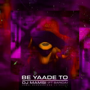 دانلود آهنگ Dj Mamsi – Be Yade To (Ft Barida)