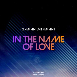 Saman Mehmani – In The Name Of Love