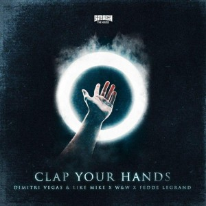 Dimitri Vegas & Like Mike vs. W&W x Fedde Le Grand – Clap Your Hands