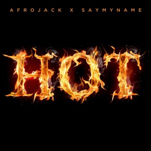 Afrojack x SAYMYNAME – Hot (Club Edit)