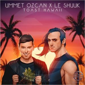 Ummet Ozcan x Le Shuuk - Toast Hawaii