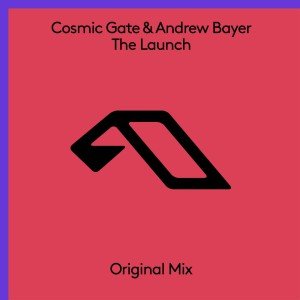 Cosmic Gate & Andrew Bayer – The Launch
