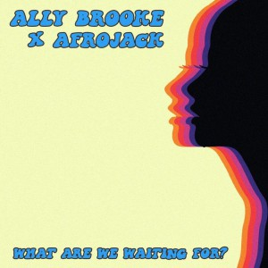 Ally Brooke x Afrojack – What Are We Waiting For