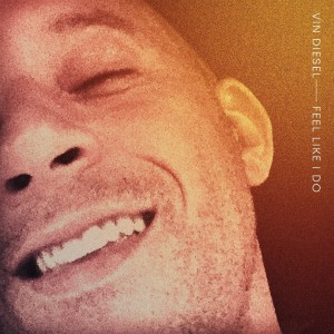 Vin Diesel & Kygo – Feel Like I Do