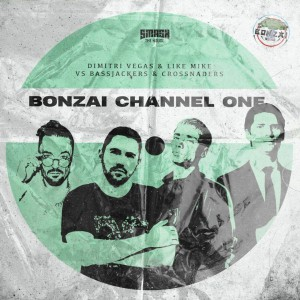 Dimitri Vegas & Like Mike vs Bassjackers x Crossnaders – Bonzai Channel One