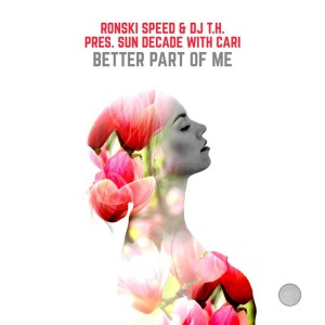 Ronski Speed & DJ T.H. pres. Sun Decade with Cari – Better Part Of Me